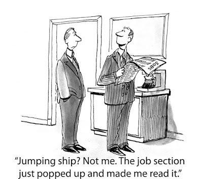 "A cartoon when one businessman says to another, ""Jumping ship? Not me. the job section just popped up and made me read it."""
