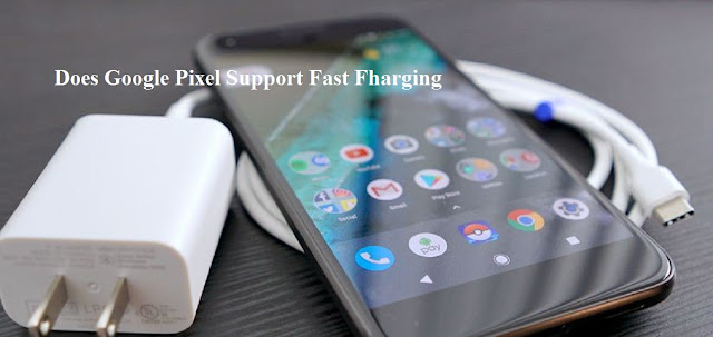 Does Google pixel support fast charging?