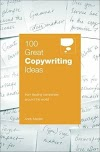100 Great Copywriting Ideas From Leading Companies Around the World (100 Great Ideas) by Andy Maslen