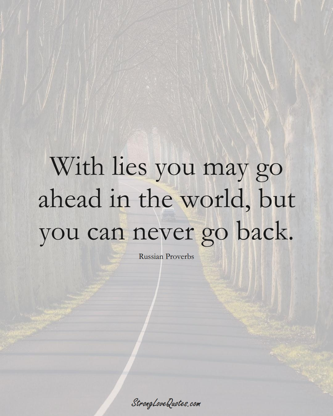 With lies you may go ahead in the world, but you can never go back. (Russian Sayings);  #AsianSayings