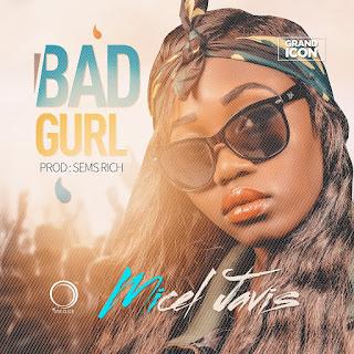Music: Micel Javis – Bad Gurl @trendingafrique