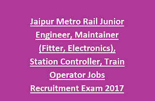 Jaipur Metro Rail Junior Engineer, Maintainer (Fitter/Electronics), Station Controller/Train Operator Jobs Recruitment Exam Notification 2017