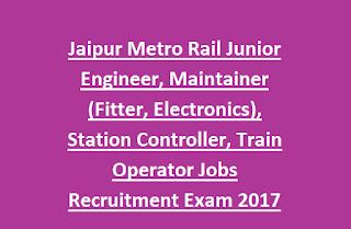 Jaipur Metro Rail Junior Engineer, Maintainer (Fitter/Electronics), Station Controller/Train Operator Jobs Recruitment Exam Notification 2017