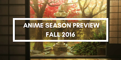 Click here to read: Anime Season Preview Fall 2016