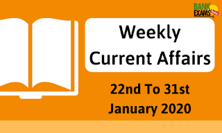 Weekly Current Affairs 22nd To 31st January 2020