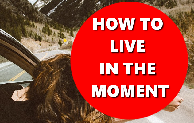 HOW TO LIVE IN THE MOMENT BASICHOWTOS.COM