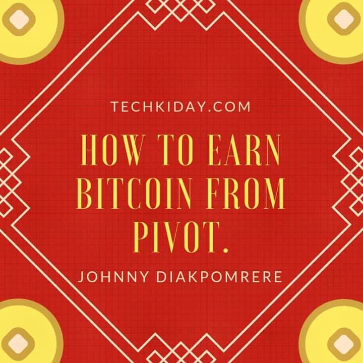 How To Earn Bitcoin From Pivot T E C H K I D A Y -