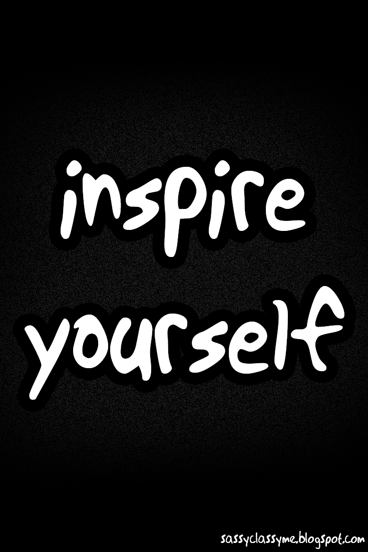 inspire yourself sassyclassyme