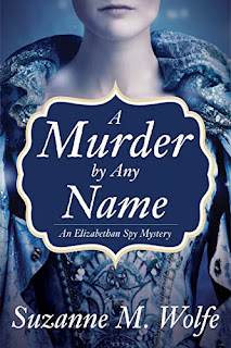 A%2BMurder%2Bby%2BAny%2BName - Particular Visitor Put up by Suzanne M. Wolfe, Writer of The Course of All Treasons: An Elizabethan Spy Thriller