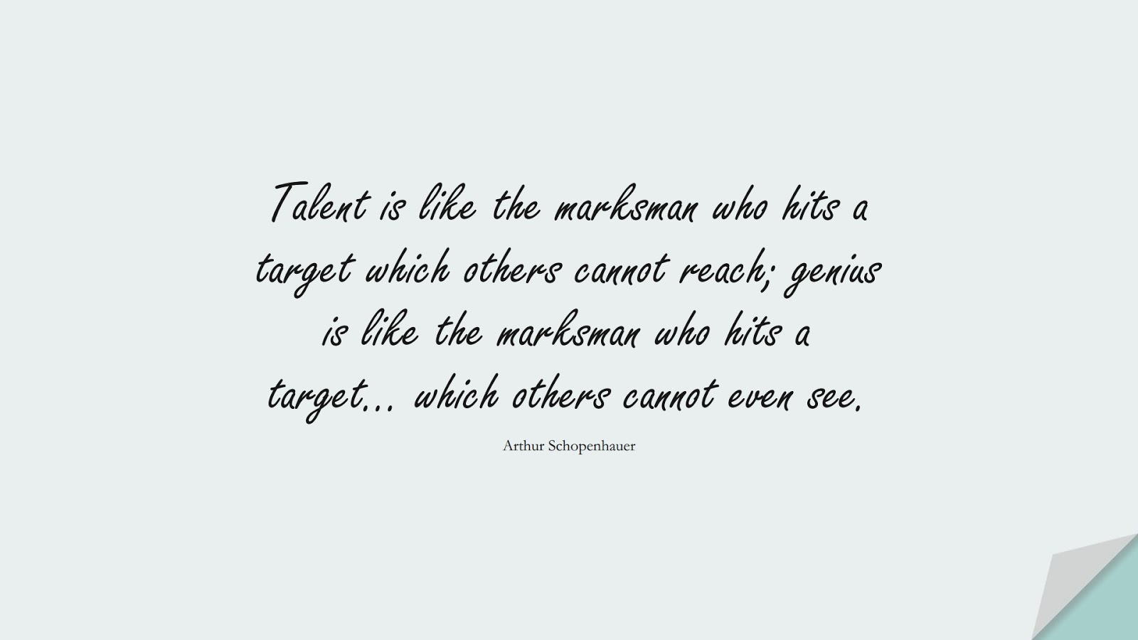 Talent is like the marksman who hits a target which others cannot reach; genius is like the marksman who hits a target… which others cannot even see. (Arthur Schopenhauer);  #WordsofWisdom
