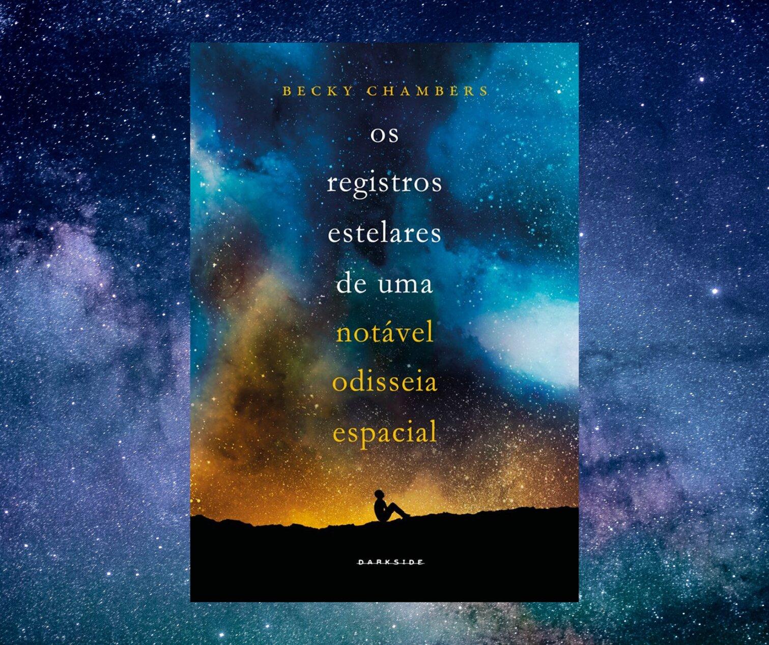 Resenha: Os Registros Estelares de uma Notável Odisseia Espacial, de Becky Chambers
