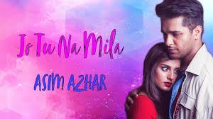 Jo Tu Na Mila Lyrics :- Asim Azhar | Iqra Aziz & Waleed Khalid