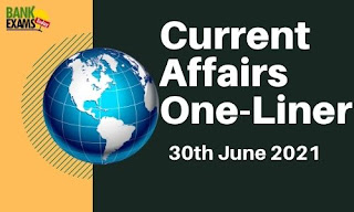 Current Affairs One-Liner: 30th June 2021