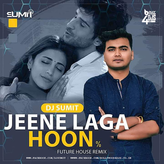 Jeene Laga Hoon (Future House) - DJ Sumit, Jeene Laga Hoon Remix Dj Sumit, Jeene Laga Hoon Remix, Jeene Laga Hoon Dj Rohit Sharma