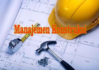 Pengertian Manajemen Konstruksi Bangunan Teknik Sipil