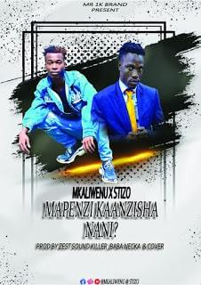 Audio| MkaliWenu ft Stizo - Mapenzi Kanzisha Nani |Download Mp3