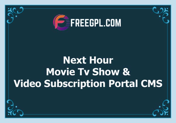 Next Hour - Movie Tv Show & Video Subscription Portal CMS Nulled Download Free