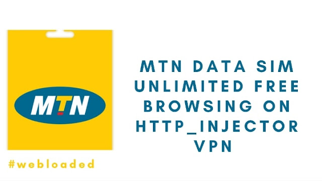 MTN Data Sim Unlimited Free Browsing Settings On Http_Injector vpn 2021