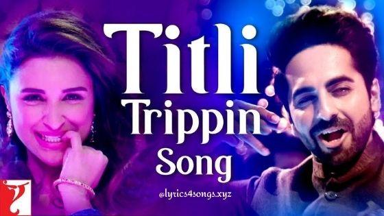 तितली त्रिप्पिन TITLI TRIPPIN LYRICS - Meri Pyaari Bindu | Lyrics4songs.xyz