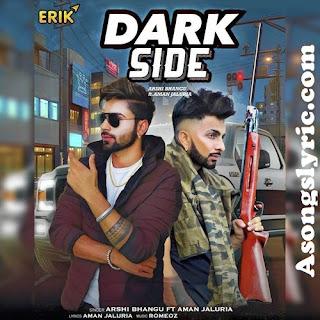 Dark Side Ft. Aman Jaluria Arshi Bhangu Song Lyrics Mp3 Download
