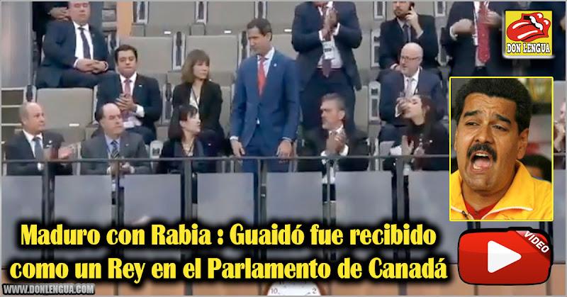 Maduro con Rabia : Guaidó fue recibido como un Rey en el Parlamento de Canadá