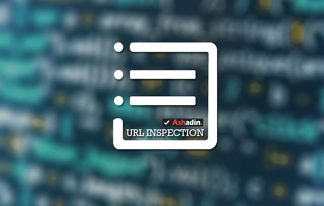 URL Inspection pengganti Fetch As Google di Webmaster Tool versi baru agar cepat Index Artikel