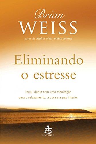 Eliminando o estresse - Brian Weiss