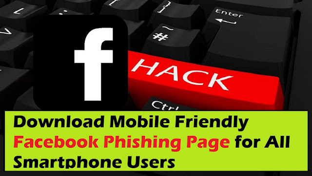Download Mobile Friendly Facebook Phishing Page for All Smartphone Users 2020
