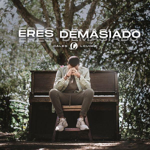 Cales Louima – Eres Demasiado (Single) 2021