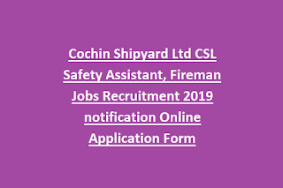 Cochin Shipyard Ltd CSL Safety Assistant, Fireman Jobs Recruitment 2019 notification Online Application Form