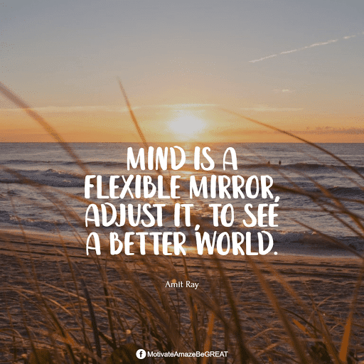 """Positive Mindset Quotes And Motivational Words For Bad Times: """"Mind is a flexible mirror, adjust it, to see a better world."""" - Amit Ray"""
