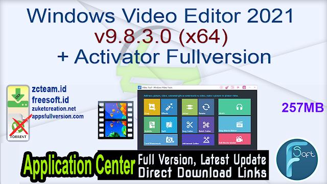 Windows Video Editor 2021 v9.8.3.0 (x64) + Activator Fullversion