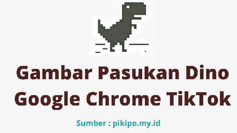 Gambar Pasukan Dino Google Chrome Tiktok Pikipo