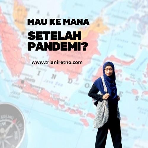 Mau ke mana setelah pandemi