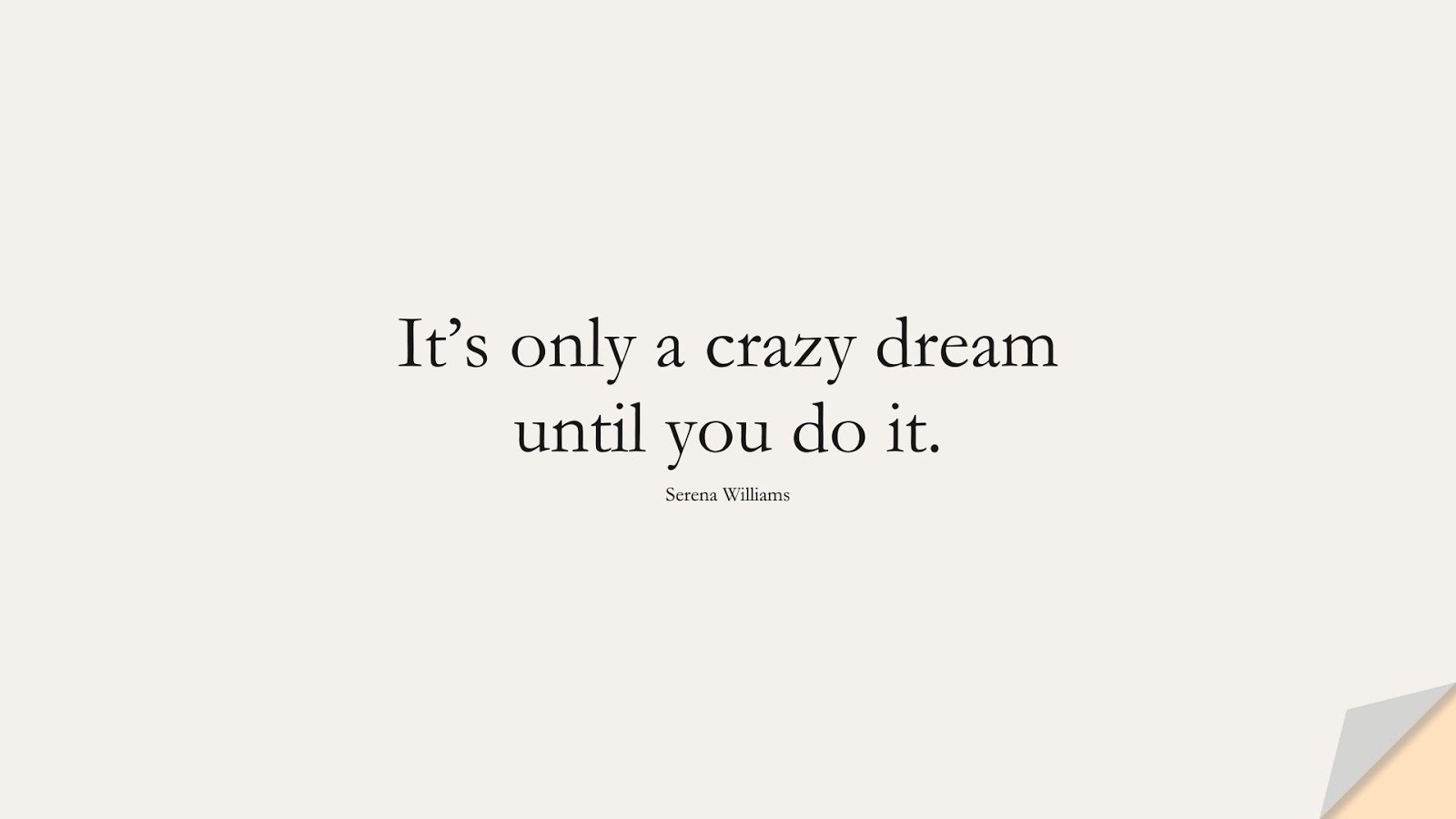 It's only a crazy dream until you do it. (Serena Williams);  #HardWorkQuotes