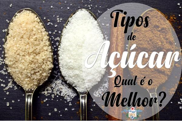 Doce Ilusão - Tipos de Açúcares e Suas Características