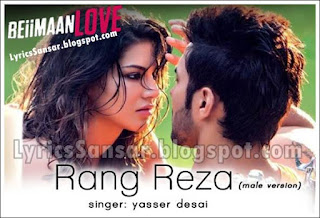Rang Reza Lyrics (male version) by Yasser Desai | Beiimaan Love