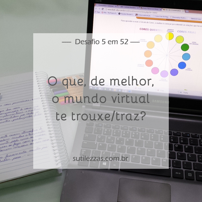 Sutilezzas.com.br - Desafio 5 em 52 - Semana 37: O que, de melhor, o mundo virtual te trouxe/traz?