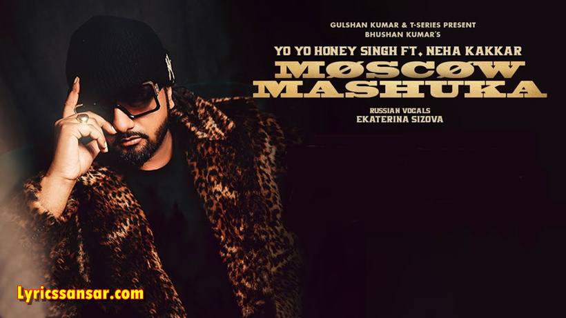 Moscow Suka Lyrics, Yo Yo Honey Singh, Neha Kakkar