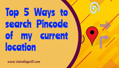 Top 5 best ways to search Pin code of my location right now