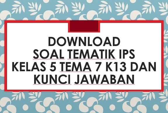 Download Contoh Soal Tematik IPS Kelas 5 Tema 7 K13 dan ...