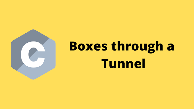 HackerRank Boxes through a Tunnel solution in c programming
