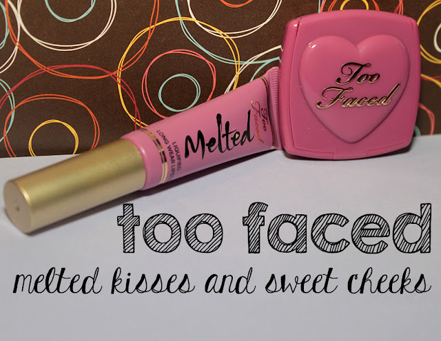 Too Faced Melted Kisses and Sweet Cheeks duo