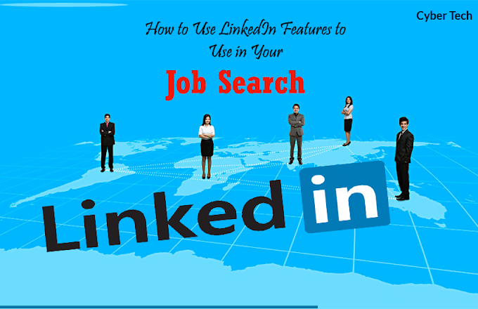 How to Use LinkedIn Features to Use in Your Job Search