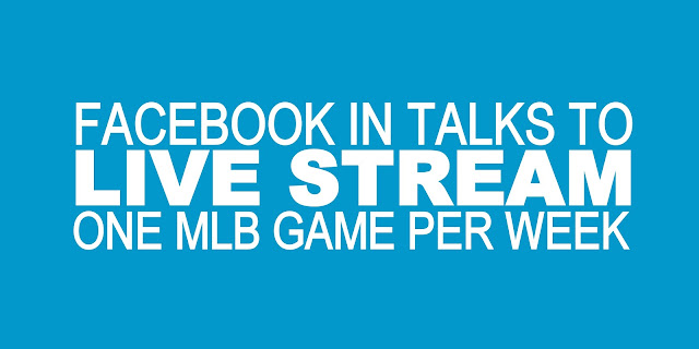 B&E | Facebook in talks to 'Live Stream' one MLB game per week
