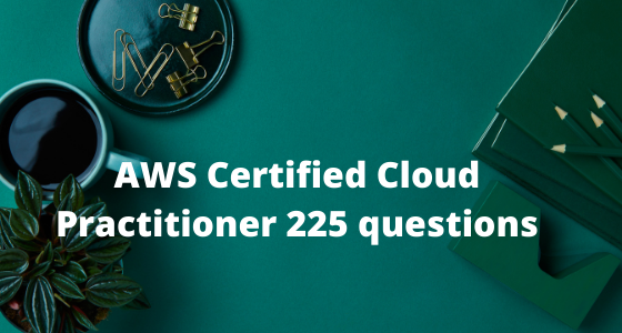 Coupon AWS Certified Cloud Practitioner 225 questions