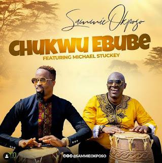 Sammie Okposo - Chukwu Ebube [Mp3, Lyrics, Video] | Ft. Michael Stuckey