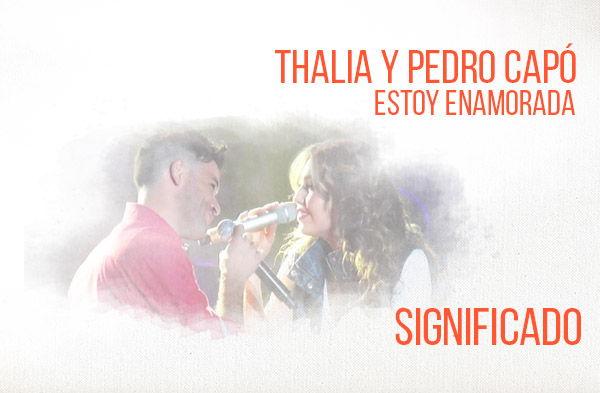 Estoy Enamorada significado de la canción Thalía Pedro Capó.