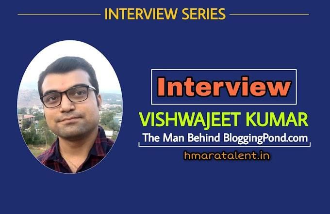 Interview With Vishwajeet Kumar | Founder Of BloggingPond.com | Hmaratalent