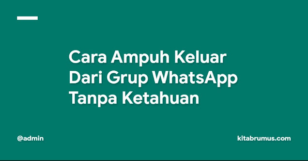 Cara Ampuh Keluar Dari Grup WhatsApp Tanpa Ketahuan 100% Aman